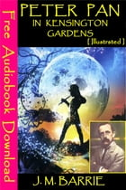 Peter Pan in Kensington Gardens [ Illustrated ]: [ Free Audiobooks Download ] by J. M. Barrie