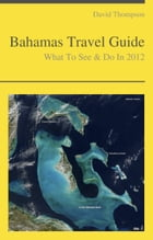 Bahamas Travel Guide - What To See & Do by David Thompson