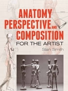Anatomy, Perspective and Composition for the Artist by Stan Smith