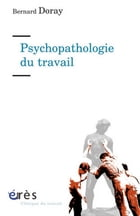 Psychopathologie du travail by Bernard DORAY