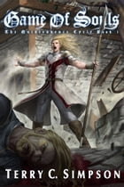 Game of Souls: The Quintessence Cycle Book 1 by Terry C. Simpson
