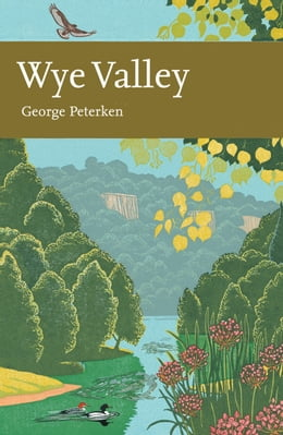 Book Wye Valley (Collins New Naturalist Library, Book 105) by George Peterken