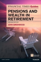 FT Guide to Pensions and Wealth in Retirement by Mr John Greenwood