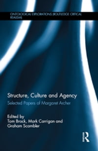Structure, Culture and Agency: Selected Papers of Margaret Archer