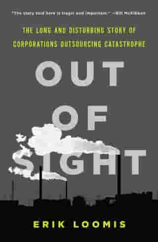 Out of Sight: The Long and Disturbing Story of Corporations Outsourcing Catastrophe