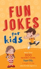 Fun Jokes for Kids: More Than 500 Squeaky-Clean, Super Silly, Laugh-It-Up Jokes for Kids by Compiled by Barbour Staff