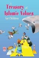 A Treasury of Islam Values for Children: Islamic Children's Books on the Quran, the Hadith and the Prophet Muhammad by Saniyasnain Khan