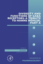 Diversity and Functions of GABA Receptors: A Tribute to Hanns Möhler, Part A by Uwe Rudolph