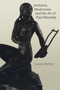 Archaism, Modernism, and the Art of Paul Manship