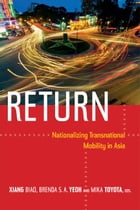 Return: Nationalizing Transnational Mobility in Asia by Biao Xiang