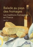 Balade au pays des fromages: Les traditions fromagères en France by Jean Froc