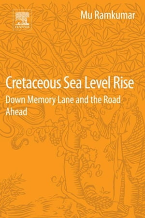 Cretaceous Sea Level Rise Down Memory Lane and the Road Ahead