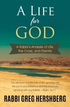 A Life for God: A Rabbi's Analysis of Life, the Cross, and Eternity by Rabbi Greg Hershberg