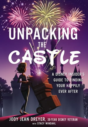 Unpacking the Castle A Disney Insider?s Guide to Finding Your Happily Ever After