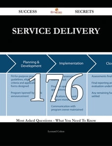 Service Delivery 176 Success Secrets - 176 Most Asked Questions On Service Delivery - What You Need…