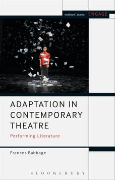 Adaptation in Contemporary Theatre: Performing Literature