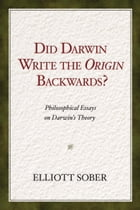 Did Darwin Write the Origin Backwards?: Philosophical Essays on Darwin's Theory