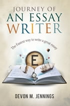 Journey of an Essay Writer: The Fastest way to write any essay by Devon M. Jennings