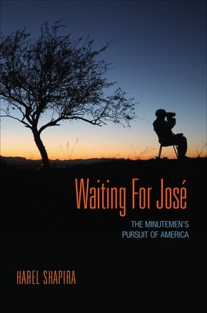 Waiting for Jose The Minutemen's Pursuit of America