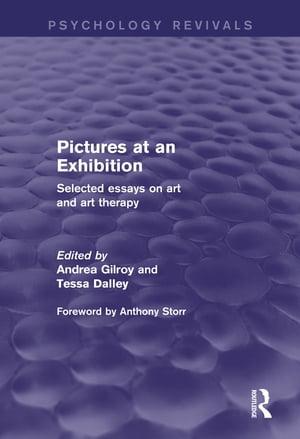 Pictures at an Exhibition (Psychology Revivals) Selected Essays on Art and Art Therapy