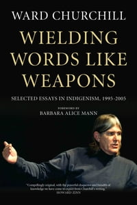 Wielding Words Like Weapons: Selected Essays in Indigenism, 1995–2005