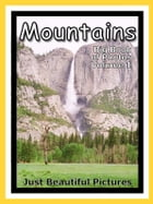 Just Mountain Photos! Photographs & Pictures of Mountains, Vol. 1 by Big Book of Photos