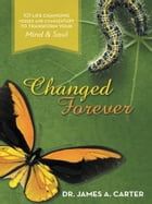 Changed Forever: 101 Life Changing Verses and Commentary To Transform Your Mind and Soul