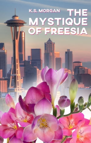 The Mystique of Freesia: A Novel by K.S. Morgan