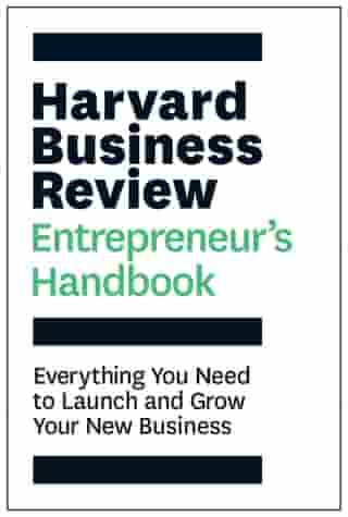 The Harvard Business Review Entrepreneur's Handbook: Everything You Need to Launch and Grow Your New Business