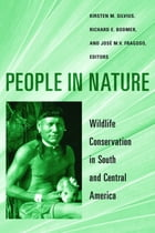 People in Nature: Wildlife Conservation in South and Central America by Kirsten M. Silvius