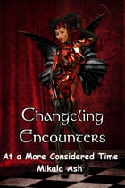 Changeling Encounter: At a More Considered Time (Tales from the Margin) by Mikala Ash