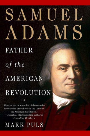 Samuel Adams Father of the American Revolution