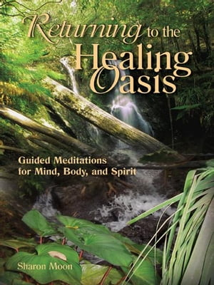 Returning to the Healing Oasis by Sharon Moon