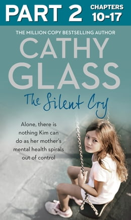 Book The Silent Cry: Part 2 of 3: There is little Kim can do as her mother's mental health spirals out… by Cathy Glass