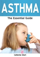 Asthma: The Essential Guide by Catherine Short