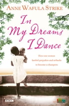 In My Dreams I Dance by Anne Wafula-Strike
