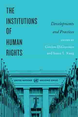 The Institutions of Human Rights: Developments and Practices by Gordon DiGiacomo