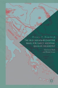 The Bulgarian-Byzantine Wars for Early Medieval Balkan Hegemony