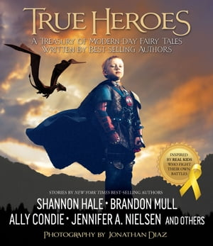 True Heroes: A Treasury of Modern-day Fairy Tales Written by Best-selling Authors by Compilation