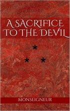 A SACRIFICE TO THE DEVIL: STORY THE ELEVENTH by Monseigneur
