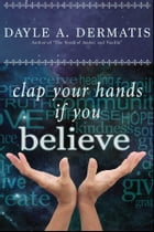 Clap Your Hands If You Believe by Dayle A. Dermatis