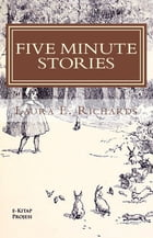 Five Minute Stories by Laura E. Richards
