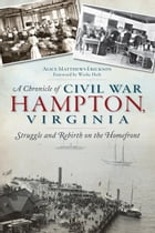 A Chronicle of Civil War Hampton, Virginia: Struggle and Rebirth on the Homefront by Alice Erickson