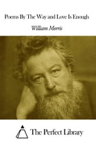 Poems By The Way and Love Is Enough by William Morris
