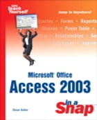 Microsoft Office Access 2003 in a Snap by Alison Balter