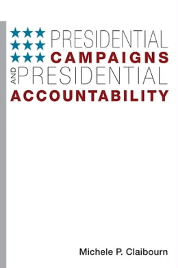 Book Presidential Campaigns and Presidential Accountability by Michele P. Claibourn