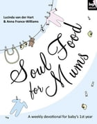 Soul Food for Mums: An ideal devotional for every baby's 1st year