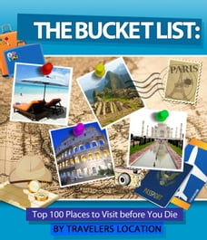 The Bucket List Top 100 Places To Visit Before You Die
