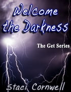 Welcome The Darkness by Staci Cornwell