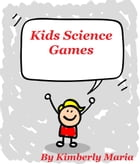 Kids Science Games by Kimberly Maria